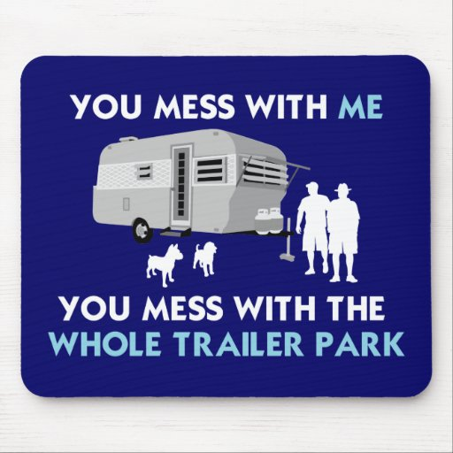 ...You Mess with the Whole Trailer Park! Mouse Pad