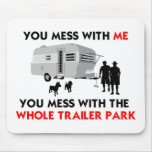 ...You Mess with the Whole Trailer Park! Mousepads