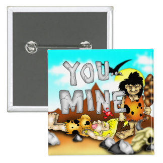 YOU MINE - Funny Prehistoric Caveman Valentine 2 Inch Square Button