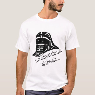 You Missed The Train Of Thought... T-Shirt