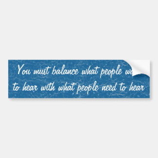 You must balance what people want to hear with wha car bumper sticker