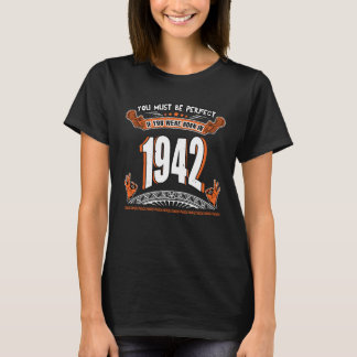 You must be perfect if you were born in 1942 T-Shirt