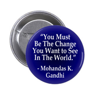 You Must Be the Change (button) 2 Inch Round Button