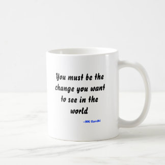 You must be the change you want to see in the w... coffee mug