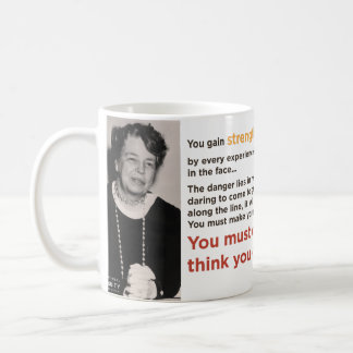 """""""You Must Do The Thing You Think You Cannot Do"""" Coffee Mug"""