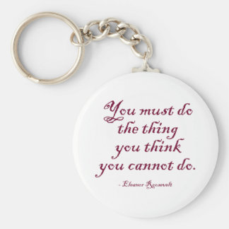 You Must Do The Thing You Think You Cannot Do Keychain
