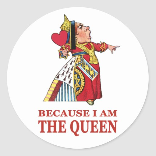 YOU MUST DO WHAT I SAY BECAUSE I AM THE QUEEN! STICKERS
