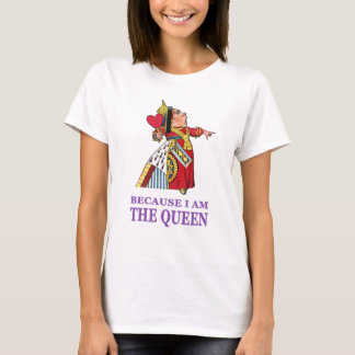 YOU MUST DO WHAT I SAY BECAUSE I AM THE QUEEN T-Shirt