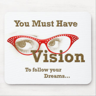 you must have vision to follow your dreams mouse pad