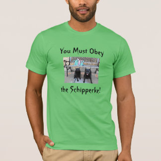 You must obey the schipperke Tshirt
