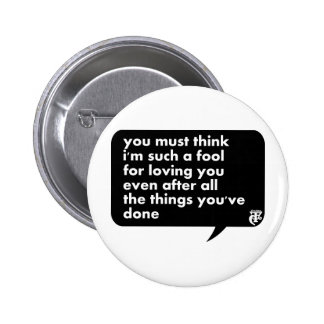 You Must Think I'm Such A Fool For Loving You 2 Inch Round Button