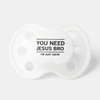 You Need Jesus Bro, I'm Just Sayin' Pacifier
