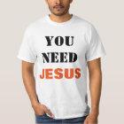 You Need Jesus Evangelism Shirt