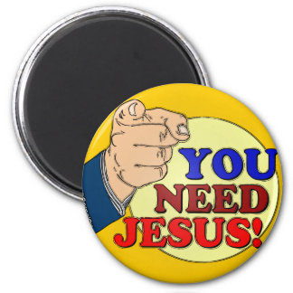 You Need Jesus! Magnet