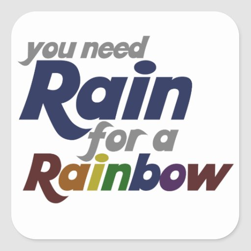 You Need Rain for The Rainbow Sticker