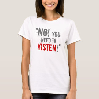 """You Need to Yisten!"" T-Shirt"