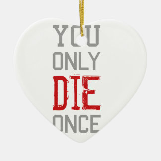 You Only Die Once Graphic Ceramic Heart Ornament