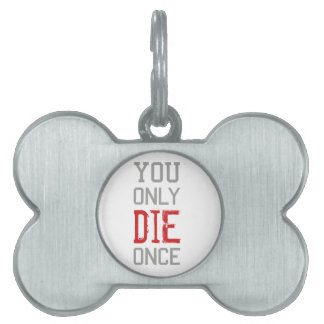 You Only Die Once Graphic Pet Name Tag