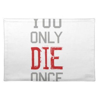 You Only Die Once Graphic Placemat