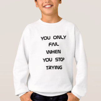 you only fail sweatshirt
