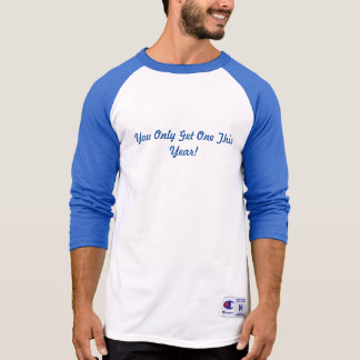 You Only Get One This Year! T-Shirt