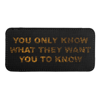 You only know what they want you to know iPhone pouch