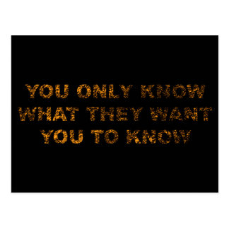 You only know what they want you to know postcard
