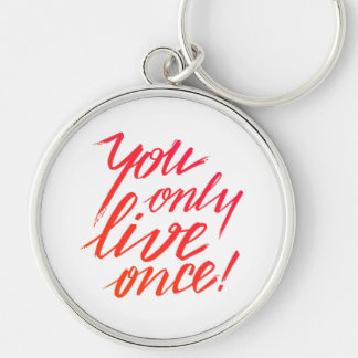 You Only Live Once! Keychain