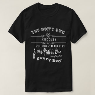You Only Rent Success T-Shirt