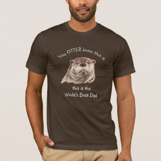 You Otter know this is the World's Best Dad T-Shirt