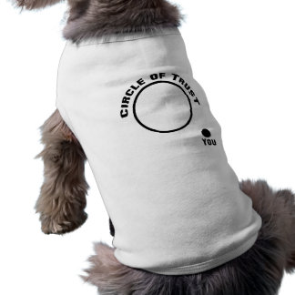 You Outside the Circle of Trust Pet Clothing