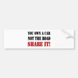 You Own A Car Not The Road Share It Bumper Sticker