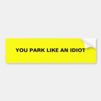 YOU PARK LIKE AN IDIOT BUMPER STICKERS