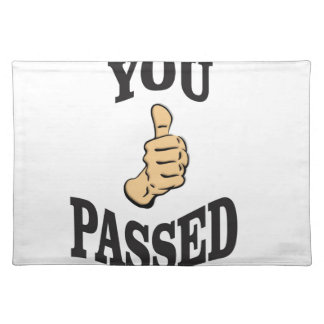 you pass the test yeah placemat