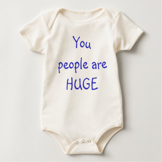 You people are HUGE Baby Bodysuit