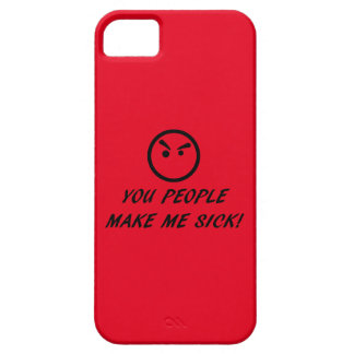 YOU PEOPLE MAKE ME SICK! iPhone 5 COVER