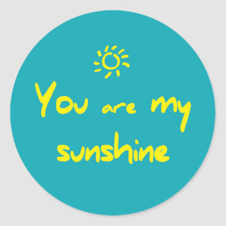 You plows my sunshine round to sticker