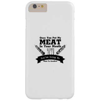You Put My Meat In Your Mouth Bbq Barbecue Funny Barely There iPhone 6 Plus Case