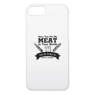 You Put My Meat In Your Mouth Bbq Barbecue Funny iPhone 8/7 Case