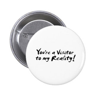 You re a Visitor to my Reality Pin