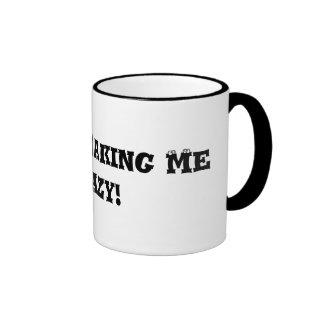 You re Making Me Crazy Mug