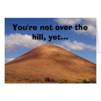 You re not over the hill yet greeting card