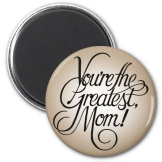 You re the greatest mom fridge magnet