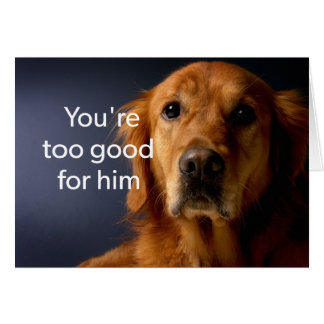 You're Too Good For Him Greeting Card