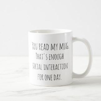 You read my mug. That's enough social interaction Coffee Mug