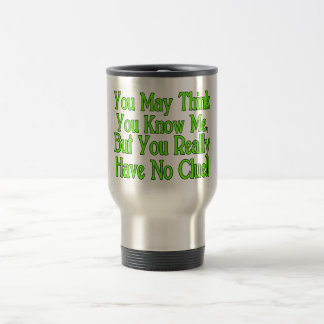 You Really Don't Know Me Travel Mug