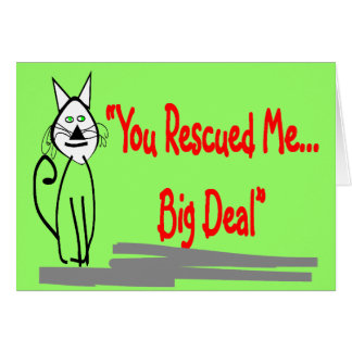 """""""You Rescued Me, Big Deal""""--Cat Lovers Gifts Greeting Card"""