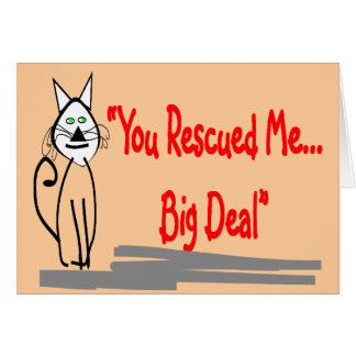 """You Rescued Me, Big Deal""--Cat Lovers Gifts Greeting Card"