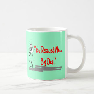 """You Rescued Me, Big Deal""--Cat Lovers Gifts Mug"