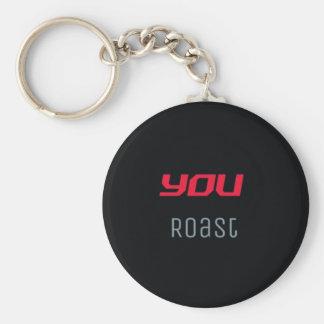 You Roast Key Chain